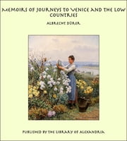 Memoirs of Journeys to Venice and the Low Countries ebook by Albrecht Dürer