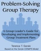 Problem-Solving Group Therapy ebook by Terence T. Gorski