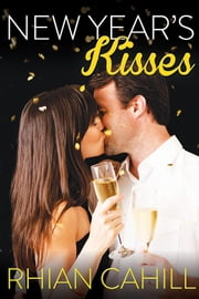 New Year's Kisses (Novella) ebook by Rhian Cahill