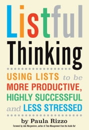 Listful Thinking - Using Lists to Be More Productive, Successful and Less Stressed ebook by Paula Rizzo,Julie Morgenstern