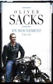 En mouvement. Une vie - Une vie ebook by Oliver Sacks