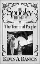 The Spooky Chronicles: The Terminal People ebook by Kevin A. Ranson