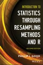 Introduction to Statistics Through Resampling Methods and R ebook by Phillip I. Good