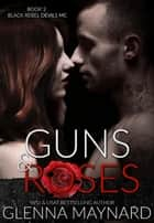 Guns & Roses - Black Rebel Devils MC, #2 ebook by Glenna Maynard