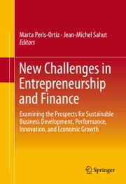 New Challenges in Entrepreneurship and Finance - Examining the Prospects for Sustainable Business Development, Performance, Innovation, and Economic Growth​ ebook by Marta Peris-Ortiz,Jean-Michel Sahut