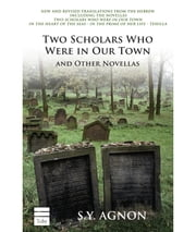 Two Scholars Who Were In Our Town - and other Novellas ebook by S.Y. Agnon
