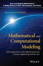 Mathematical and Computational Modeling - With Applications in Natural and Social Sciences, Engineering, and the Arts ebook by Roderick Melnik
