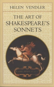 The Art of Shakespeare's Sonnets ebook by Helen Vendler