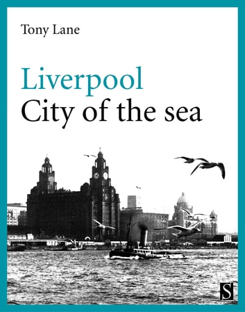 Liverpool - City of the Sea ebook by Tony Lane
