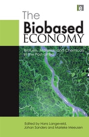 The Biobased Economy - Biofuels, Materials and Chemicals in the Post-oil Era ebook by Johan Sanders, Hans Langevald, Peter Kuikman,...