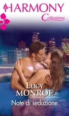Note di seduzione ebook by Lucy Monroe