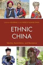 Ethnic China - Identity, Assimilation, and Resistance ebook by Xiaobing Li, University of Central Oklahoma, Patrick Fuliang Shan,...