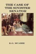 The Case of the Sinister Senator ebook by K.G. McAbee
