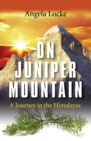 On Juniper Mountain - A Journey in the Himalayas ebook by Angela Locke