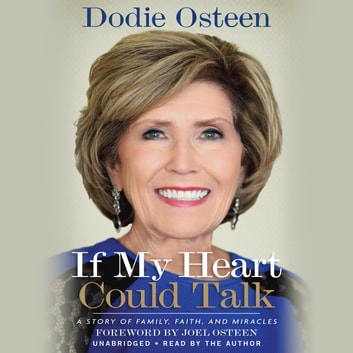 If My Heart Could Talk - A Story of Family, Faith, and Miracles audiobook by Dodie Osteen