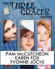 The Three Graces Trilogy - Victorian Romance Boxed Set ebook by Pam McCutcheon,Karen Fox,Yvonne Jocks