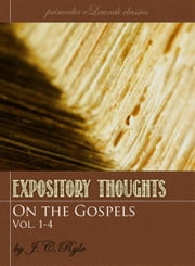 Expository Thoughts on the Gospels: Volume 1-4 ebook by Kobo.Web.Store.Products.Fields.ContributorFieldViewModel