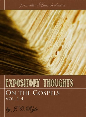 Expository Thoughts on the Gospels: Volume 1-4 eBook by J.C. Ryle