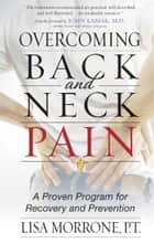 Overcoming Back and Neck Pain ebook by Lisa Morrone