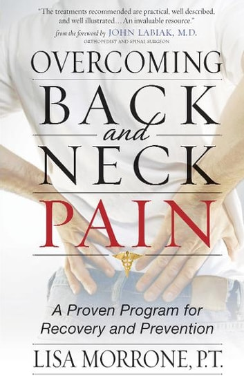 Overcoming Back and Neck Pain - A Proven Program for Recovery and Prevention ebook by Lisa Morrone