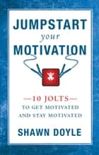 Jumpstart Your Motivation ebook by Shawn Doyle, CSP