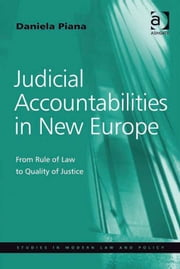 Judicial Accountabilities in New Europe - From Rule of Law to Quality of Justice ebook by Dr Daniela Piana,Professor Ralf Rogowski