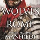 Wolves of Rome audiobook by Valerio Massimo Manfredi, Christine Feddersen Manfredi, Richard Hollingworth