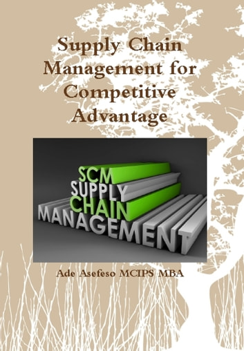 Supply Chain Management for Competitive Advantage ebook by Ade Asefeso MCIPS MBA