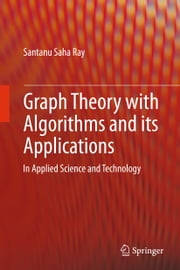 Graph Theory with Algorithms and its Applications - In Applied Science and Technology ebook by Santanu Saha Ray