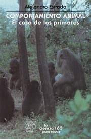 Comportamiento animal - El caso de los primates ebook by Alejandro Estrada