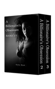 A Billionaire's Obsession 2-3 Boxed Set (BWWM Interracial Romance) ebook by Hattie Black