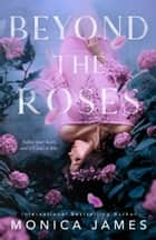 Beyond The Roses ebook by Monica James