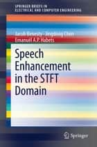 Speech Enhancement in the STFT Domain ebook by Emanuël A.P. Habets, Jingdong Chen, Jacob Benesty