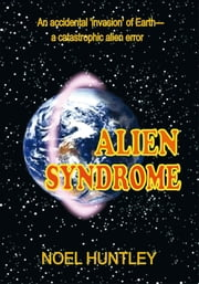 Alien Syndrome ebook by Noel Huntley, Ph.D.