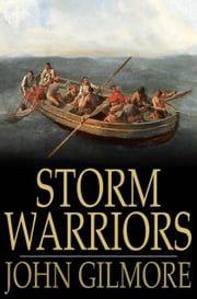 Storm Warriors - Or, Life-Boat Work on the Goodwin Sands ebook by John Gilmore
