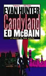 Candyland - A Novel in Two Parts ebook by Ed McBain,Evan Hunter