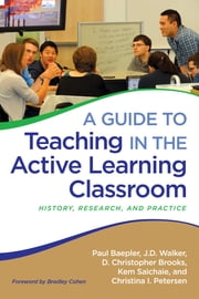 A Guide to Teaching in the Active Learning Classroom - History, Research, and Practice ebook by Paul Baepler,J. D. Walker,D. Christopher Brooks,Kem Saichaie,Christina Petersen,Bradley A. Cohen