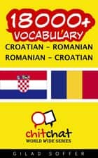 18000+ Vocabulary Croatian - Romanian ebook by Gilad Soffer