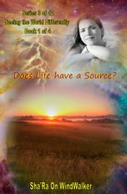 Does Life Have A Source ebook by Sha'Ra On WindWalker