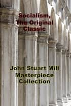 Socialism, The Original Classic ebook by John Stuart Mill