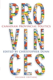 Provinces - Canadian Provincial Politics, Second Edition ebook by Christopher Dunn