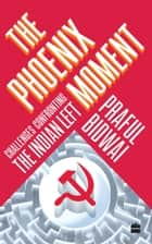 The Phoenix Moment: Challenges Confronting the Indian Left ebook by Praful Bidwai