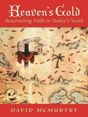 Heaven's Gold - Resurrecting Faith in Today's Youth ebook by David McMurtry
