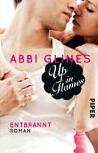 Up in Flames – Entbrannt - Roman ebook by Abbi Glines, Heidi Lichtblau