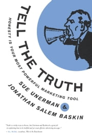 Tell The Truth - Honesty Is Your Most Powerful Marketing Tool ebook by Sue  Unerman,Jonathan Salem Baskin