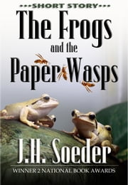 The Frogs and the Paper Wasps ebook by J. H. Soeder