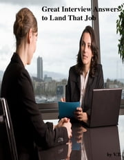 Great Interview Answers to Land That Job ebook by V.T.