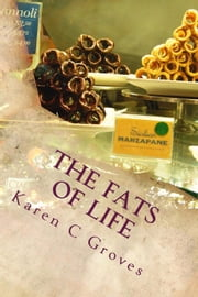 The Fats of Life: And What You Don't Know Could Kill You - Superfoods Series, #7 ebook by Karen C Groves