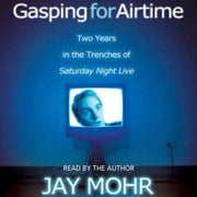 Gasping for Airtime - Two Years in the Trenches at Saturday Night Live audiobook by Jay Mohr