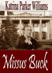 Missus Buck--Part II (A Short Story) -- Also read Slave Auction--Part I (A Short Story), Trouble Down South and Other Stories, and Mo' Trouble Down South ebook by Katrina Parker Williams